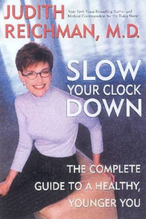 Slow Your Clock Down: The Complete Guide To A Healthy, Younger You by Dr Judith Reichman