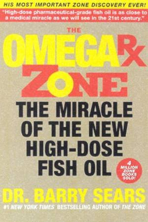 The Omega RX Zone: The Miracle Of The New High-Dose Fish Oil by Dr Barry Sears