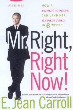 Mr Right, Right Now! by E Jean Carroll