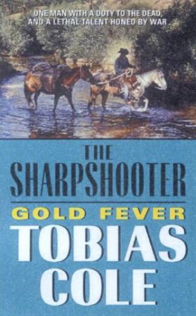 The Sharpshooter: Gold Fever by Tobias Cole