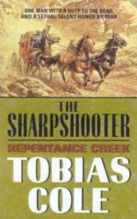 The Sharpshooter: Repentance Creek by Tobias Cole