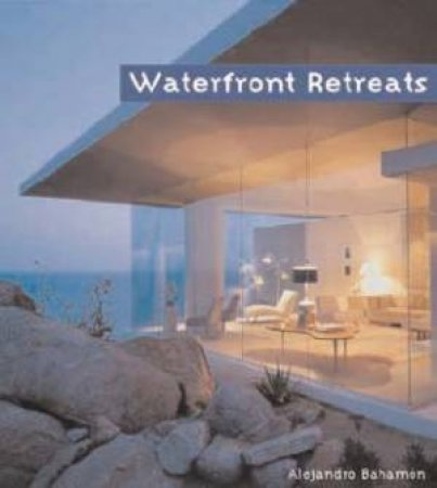 Waterfront Retreats by Alejandro Bahamon