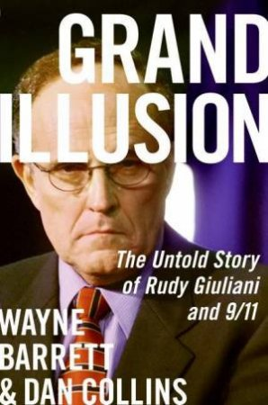 Grand Illusion: The Untold Story of Rudy Giuliani and 9/11 by Wayne Barrett & Dan Collins