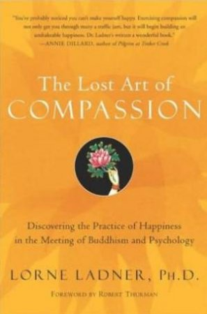 The Lost Art Of Compassion by Lorne Ladner