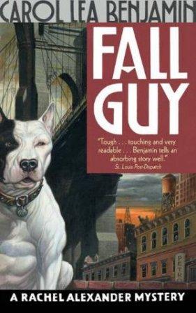 A Rachel Alexander Mystery: Fall Guy by Carol Lea Benjamin