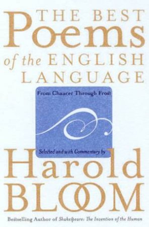 The Best Poems Of The English Language: From Chaucer Through Frost by Harold Bloom