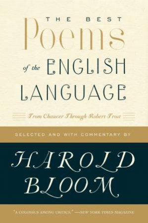 The Best Poems In The English Language: From Chaucer Through Robert Fros by Harold Bloom