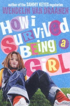 How I Survived Being A Girl by Wendelin Van Draanen