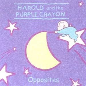 Harold And The Purple Crayon: Opposites by Jodi Huelin