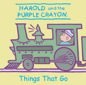 Harold And The Purple Crayon: Things That Go by Jodi Huelin