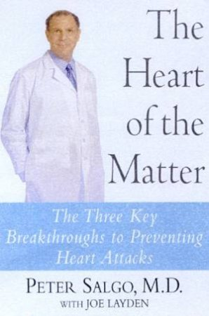 The Heart Of The Matter: The Three Key Breakthroughs To Preventing Heart Attacks by Dr Peter Salgo & Joe Layden
