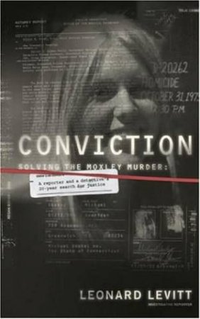 Conviction: Solving The Moxley Murder by Leonard Levitt