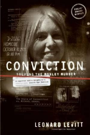 Conviction: Solving The Moxley Murder by Leonard Levitt