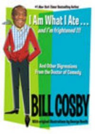 Bill Cosby: I Am What I Ate . . . And I'm Frightened by Bill Cosby