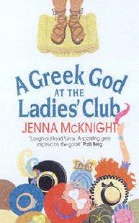 A Greek God At The Ladies' Club by Jenna McKnight