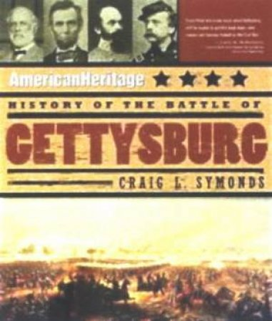 American Heritage: History Of The Battle Of Gettysburg by Craig L Symonds