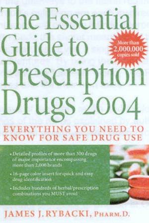 The Essential Guide To Prescription Drugs 2004 by James J Rybacki