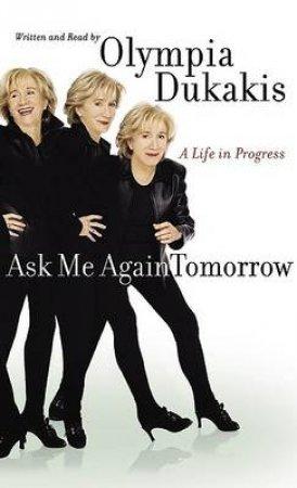 Olympia Dukakis: Ask Me Again Tomorrow: A Life In Progress - Cassette by Olympia Dukakis