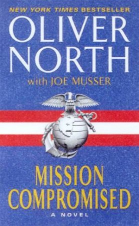 Mission Compromised by Oliver North & Joe Musser