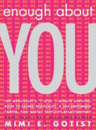 Enough About You: The Narcissist's Survival Guide by Mimi E Gotist