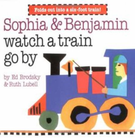 Sophia & Benjamin Watch A Train Go By by Ruth Lubell