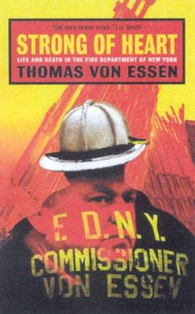Strong Of Heart: Life And Death In The Fire Department Of New York by Thomas Von Essen