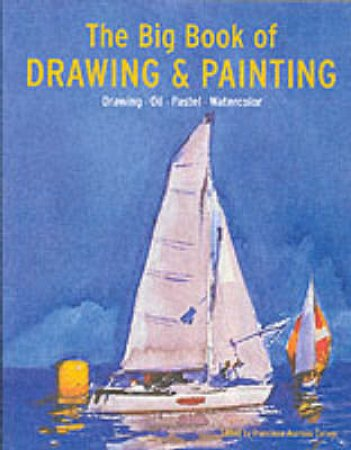 The Big Book Of Drawing And Painting by Harry Paul
