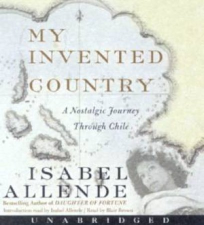 My Invented Country: A Nostalgic Journey Through Chile - Cassette by Isabel Allende
