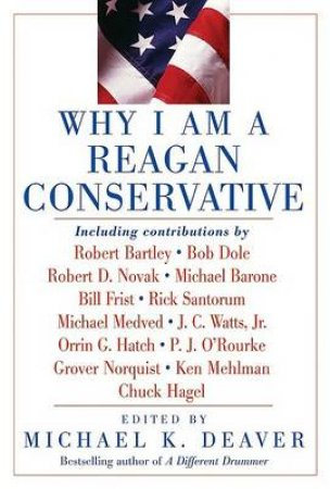 Why I Am A Reagan Conservative by Michael K Deaver