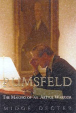 Rumsfeld: The Making Of An Artful Warrior by Midge Decter