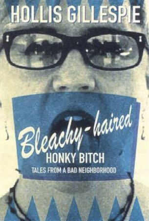 Bleachy-Haired Honky Bitch: Tales From A Bad Neighborhood by Hollis Gillespie