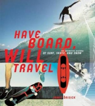 Have Board, Will Travel by Jamie Brisick