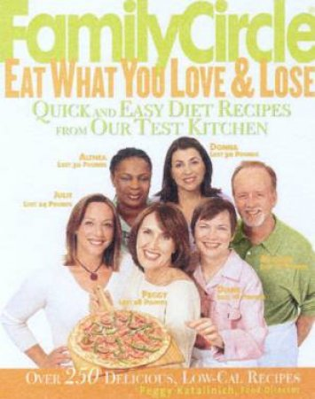Family Circle: Eat What You Love & Lose by Peggy Katalinich
