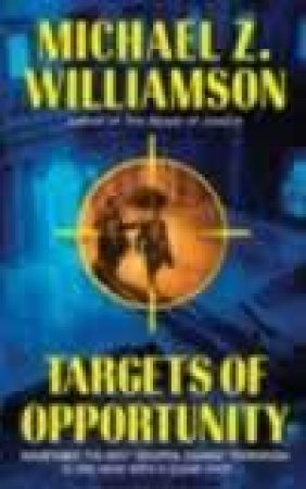 Targets Of Opportunity by Michael Z Williamson