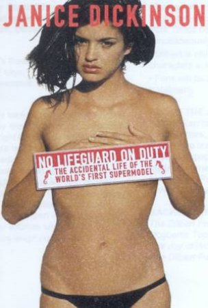 No Lifeguard On Duty: The Accidental Life Of The World's First Supermodel by Janice Dickinson