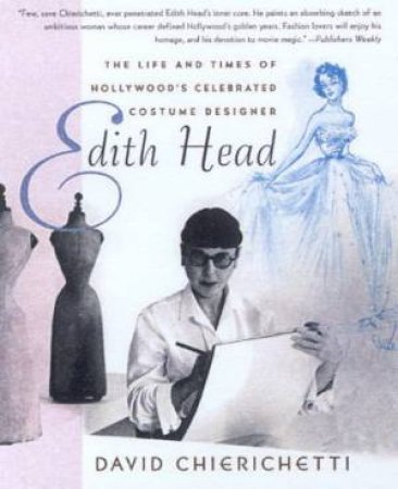 Edith Head: The Life And Times Of Hollywood's Celebrated Costume Designer by David Chierichetti