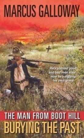The Man From Boot Hill: Burying The Past by Marcus Galloway