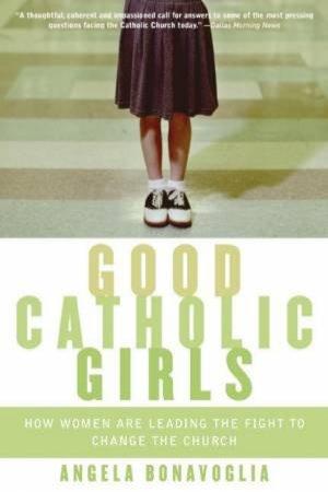Good Catholic Girls by Angela Bonavoglia