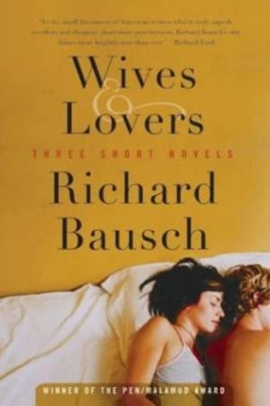Wives And Lovers: Three Short Novels by Richard Bausch