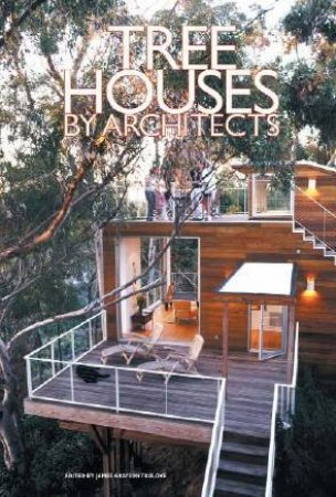Tree Houses By Architects by James Grayson Trulove
