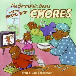 The Berenstein Bears And The Trouble With Chores by Stan & Jan Berenstain