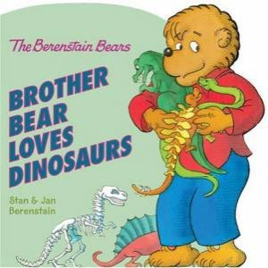 The Berenstain Bears: Brother Bear Loves Dinosaurs by Stan Berenstain & Jan Berenstain