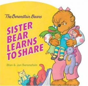 The Berenstain Bears: Sister Bear Learns To Share by Stan Berenstain & Jan Berenstain