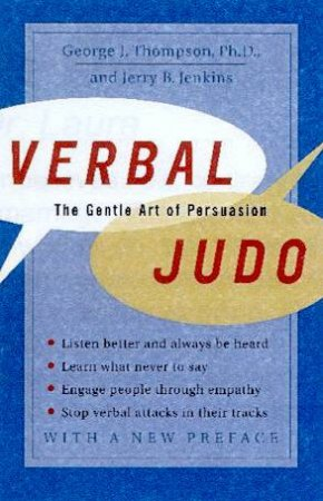 Verbal Judo: The Gentle Art Of Persuasion by George J Thompson