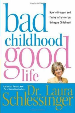 Bad Childhood - Good Life by Dr Laura Schlessinger