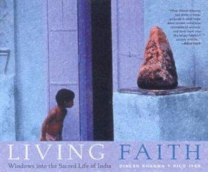 Living Faith: Windows Into The Sacred Life Of India by Dinesh Khanna & Pico Iyer