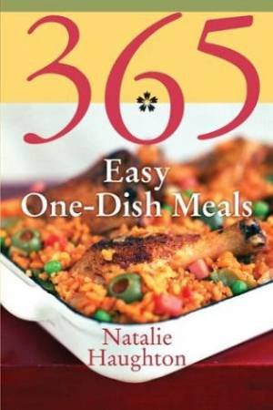 365 Easy One Dish Meals by Natalie Haughton