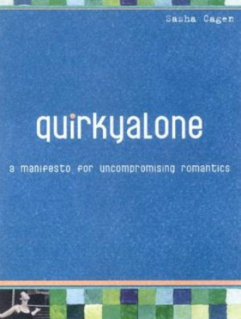 QuirkyAlone: A Manifesto For Uncompromising Romantics by Sasha Cagen