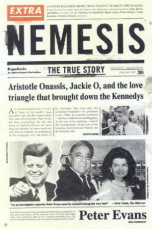 Nemesis: The True Story Of Aristotle Onassis, Jacki O & The Kennedys by Peter Evans