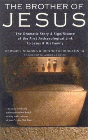 The Brother Of Jesus by Hershel Shanks & Ben Witherington III